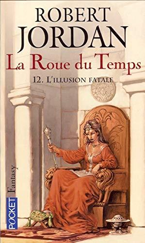 9782266148627: La Roue du Temps, Tome 12 : L'illusion fatale