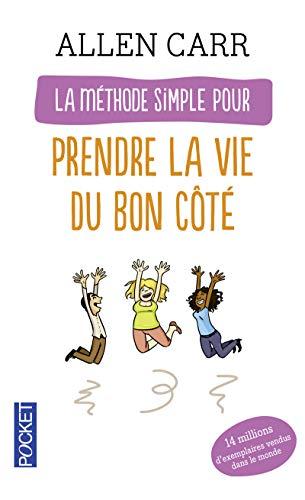 La mà thode simple pour prendre la vie du bon cà tà (French Edition): Allen Carr