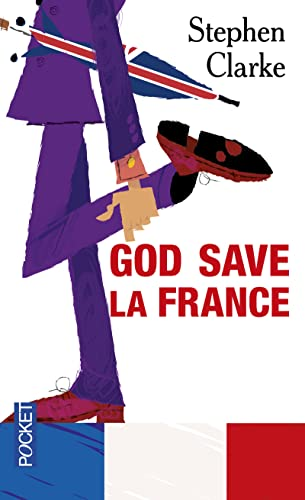 God save la France: A Year in Ze Merde - Stephen Clarke