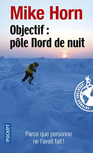 Objectif: Pole Nord De Nuit (French Edition): Mike Horn