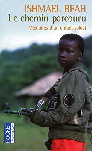 le chemin parcouru ; mà moires d'un enfant soldat: Beah, Ishmael; Martinache, Jacques