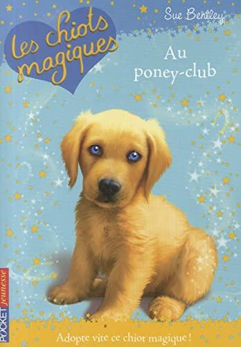 Les chiots magiques Tome I : Au poney club - Sue Bentley - Sue Bentley