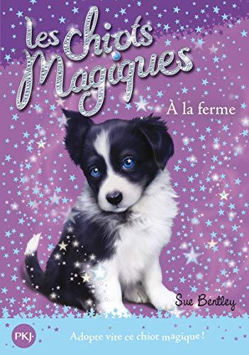 Les chiots magiques, Tome 2 : A la ferme - Sue Bentley