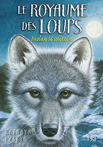 Le Royaume des loups : Faolan le solitaire - Kathryn Lasky