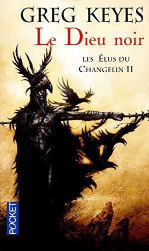 Les élus du Changelin, Tome 2 : Le Dieu Noir: Greg Keyes