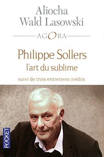 Philippe Sollers : L'art du sublime (Pocket: Aliocha Wald Lasowski