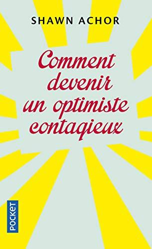 Comment devenir un optimiste contagieux: ACHOR, Shawn