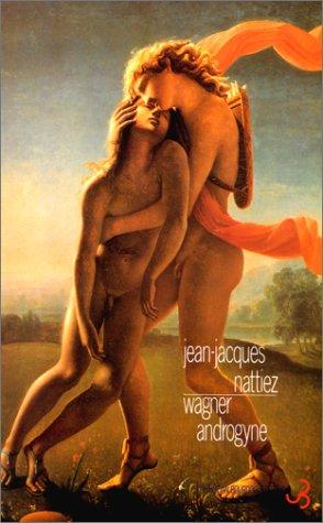 Wagner androgyne: Essai sur l'interpretation (Collection Musique/Passe/Present) (...