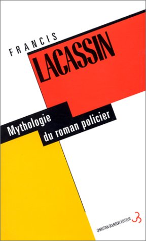 Mythologie du roman policier (French Edition) (2267011859) by Francis Lacassin