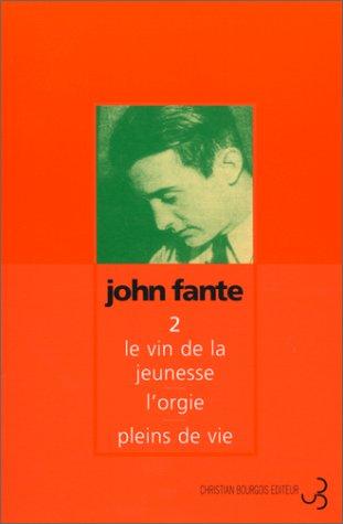 Romans, tome 2 : Le Vin de la jeunesse - L'Orgie - Pleins de vie: John Fante; Brice ...