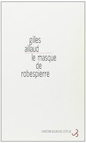 Le masque de Robespierre : [Strasbourg, Théâtre: Gilles Aillaud