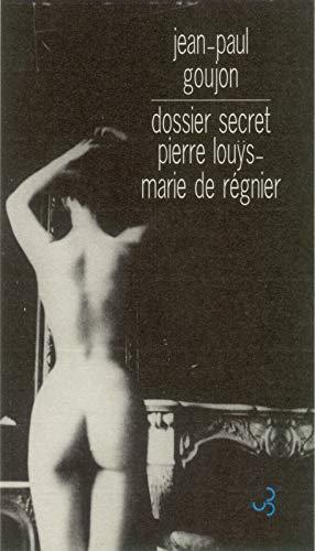 9782267016314: Dossier secret : Pierre Louÿs-Marie de Régnier