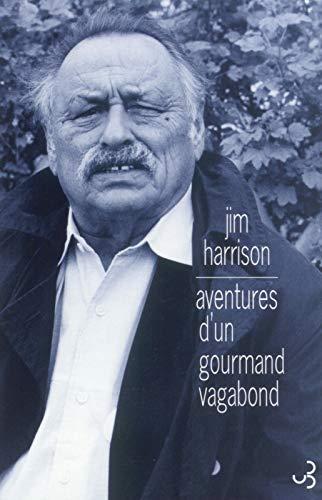 Aventures d'un gourmand vagabond (9782267016338) by Jim Harrison; Brice Matthieussent