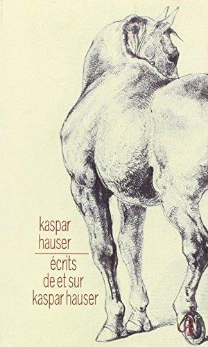 Ecrits de et sur Kaspar Hauser: Kaspar Hauser; Luc Meichler; Jean Torrent
