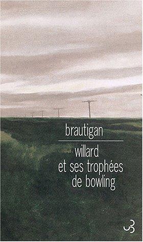 Willard et ses trophées de bowling une: Brautigan, Richard