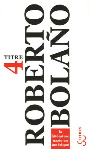 LITTÉRATURE NAZIE EN AMÉRIQUE (LA): BOLANO ROBERTO