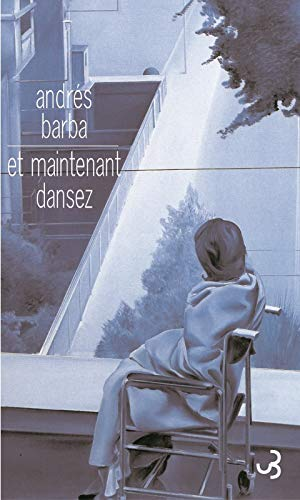 Et maintenant, dansez (French Edition): Andrés Barba