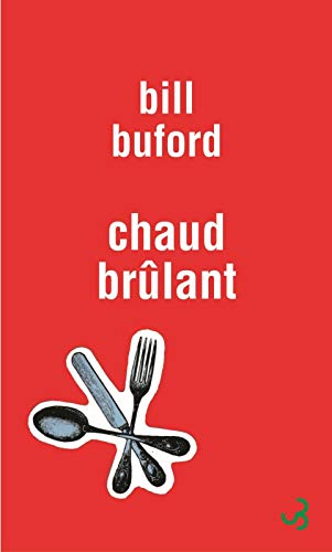 Chaud brûlant (French Edition): Bill Buford