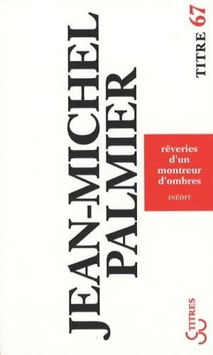 Rêveries d'un montreur d'ombres: Jean-Michel Palmier
