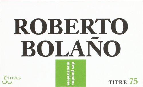 DES PUTAINS MEURTRIÈRES: BOLANO ROBERTO
