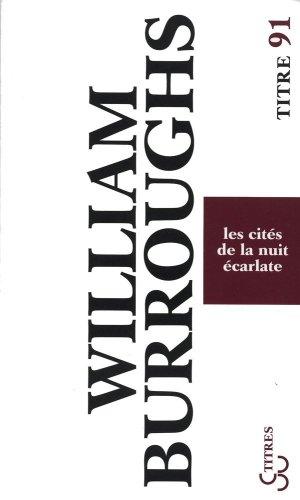 CITES DE LA NUIT ECARLATE -LES-: BURROUGHS WILLIAM
