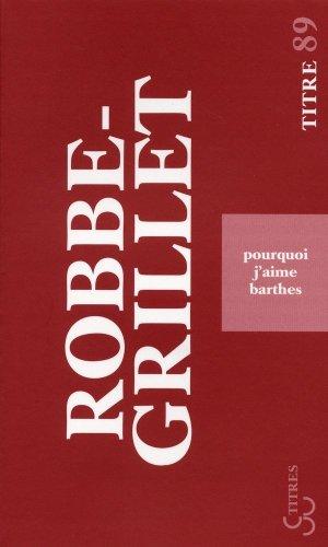 Pourquoi j'aime Barthes (Titres): Robbe-Grillet, Alain