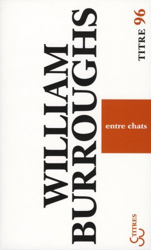 ENTRE CHATS: BURROUGHS WILLIAM S.