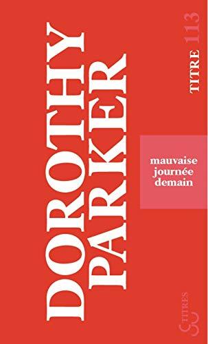MAUVAISE JOURNEE DEMAIN: PARKER DOROTHY
