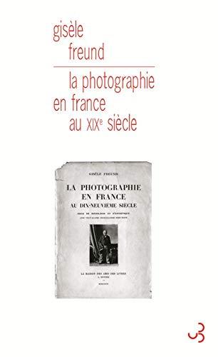 PHOTOGRAPHIE EN FRANCE AU XIXE SIÈCLE - FREUND GISÈLE