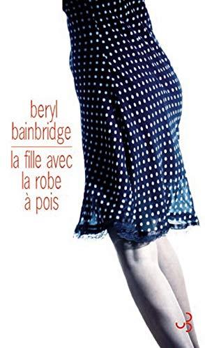 FILLE AVEC UNE ROBE À POIS (LA): BAINBRIDGE BERYL