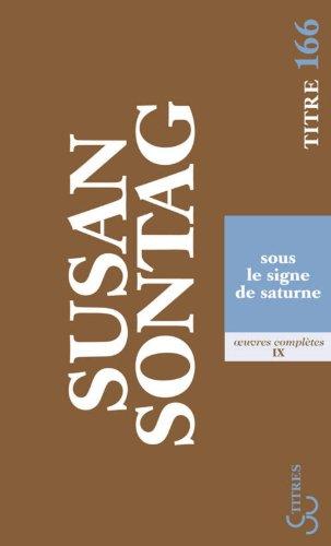 SOUS LE SIGNE DE SATURNE OEUVRES COMPLET: SONTAG SUSAN