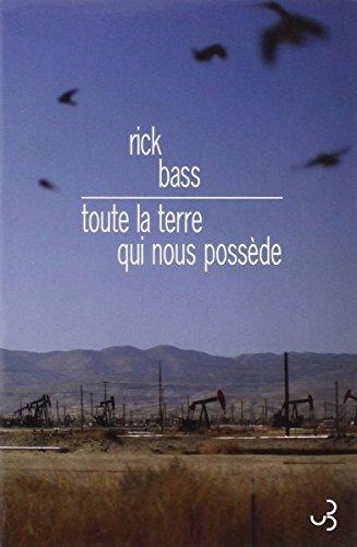 Toute la Terre Qui Nous Possede: Rick Bass
