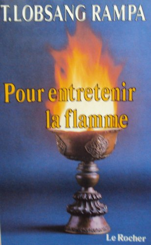 Pour entretenir la flamme (Les Dossiers de l'étrange) (French Edition) (2268005844) by T Lobsang Rampa