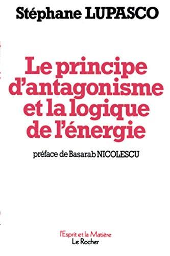 9782268006062: Le principe d'antagonisme et la logique de l'énergie (L'Esprit et la matière) (French Edition)