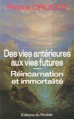 Des vies anterieures aux vies futures: Immortalite: Drouot, Patrick