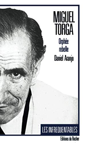 Miguel Torga: Orphee rebelle (Les Infrequentables) (French: Aranjo, Daniel