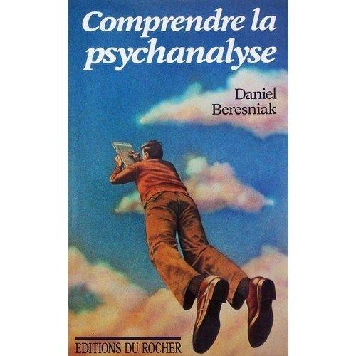 Comprendre la psychanalyse: Beresniak D