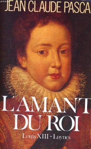 9782268011240: L'amant du Roi: Louis XIII-Luynes (Histoire / Editions du Rocher) (French Edition)