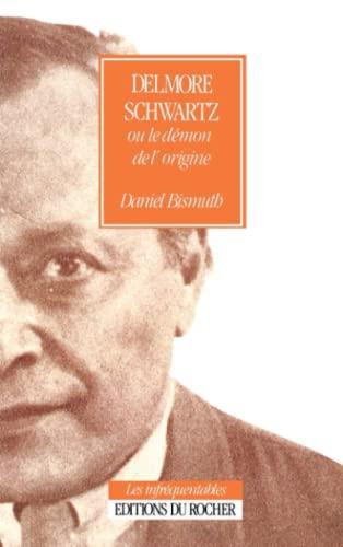 Delmore Schwartz ou le démon de l'origine.: Bismuth,Daniel.