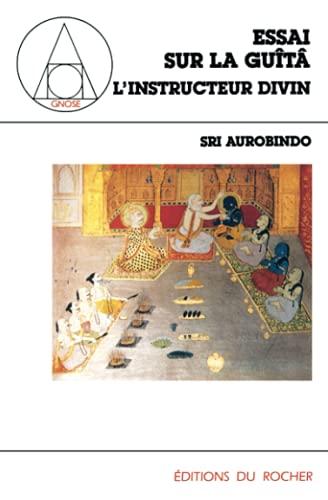 Essai sur la Guîtâ. 1, L'instructeur divin: Ghose, Aurobindo