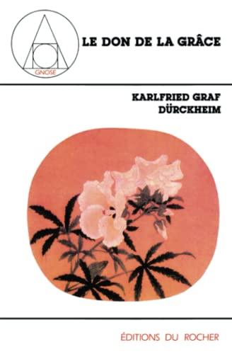 Le Don de la grâce. Conférences de Francfort 1967-1970: Durckheim, Karlfried Graf