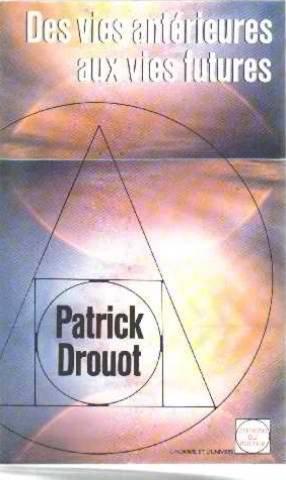Des vies antérieures aux vies futures : Patrick Drouot