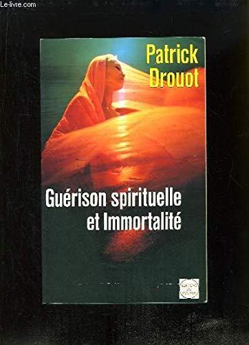 Guerison spirituelle et immortalite: Les voies therapeutiques: Drouot, Patrick