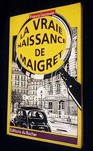 9782268013770: La vraie naissance de Maigret / Autopsie d'une l�gende