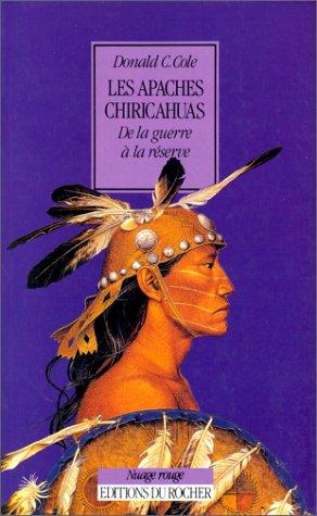Les Apaches Chiricahuas : De la guerre: Cole, Donald C.