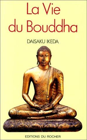 La Vie du Bouddha: Une biographie interprétative (226801570X) by Daisaku Ikeda; Christel Rollinat