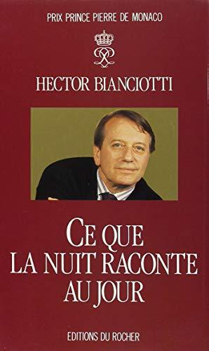 Ce que la nuit raconte au jour: Hector Bianciotti