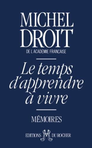 Le temps d'apprendre a vivre (Memoires) (French Edition): Droit, Michel