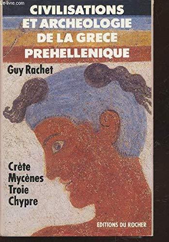 Civilisations et archéologie de la Grèce préhellénique.: RACHET (Guy).