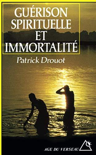 Guérison spirituelle et immortalité: Drouot, Patrick